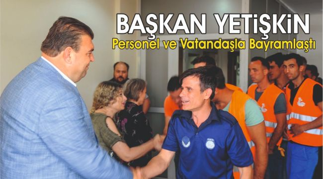 Başkan Yetişkin, Personel ve Vatandaşla Bayramlaştı