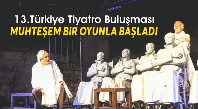 13.Türkiye Tiyatro Buluşması muhteşem bir oyunla başladı