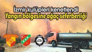 İzmir kulüplerinden Yangın bölgelerine ağaç seferberliği