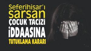 Seferihisar'da Cinsel istismar iddaasına tutuklama