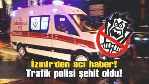 Acı haber! Trafik polisi şehit oldu!