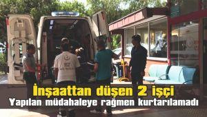 İnşaattan düşen 2 işçi hayatını kaybetti