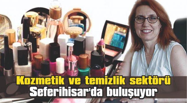 Kozmetik ve temizlik sektörü Seferihisar'da buluşuyor