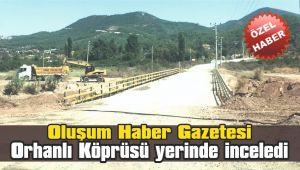 Oluşum Haber, Orhanlı köprüsünü yerinde inceledi