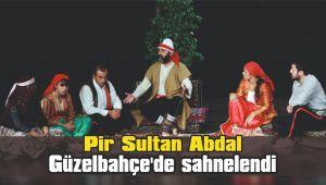 Pir Sultan Abdal Güzelbahçe'de sahnelendi