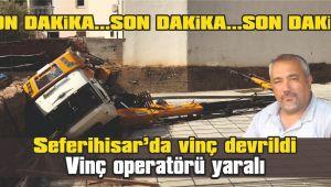 Seferihisar'da vinç devrildi, 1 operatör yaralı