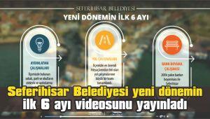 Seferihisar Belediyesi yeni dönemin ilk 6 ayı videosunu yayınladı