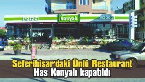 Seferihisar'daki ünlü restaurant Has Konyalı kapatıldı