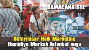 Seferihisar Halk Marketine İstanbul suyu