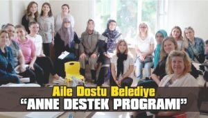 """Aile dostu Belediye """"Anne Destek Programı"""""""