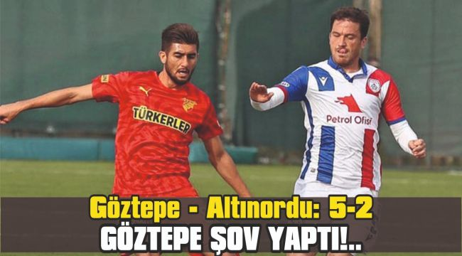 Göztepe - Altınordu: 5-2