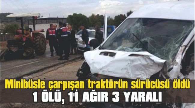 Minibüsle çarpışan traktörün sürücüsü öldü