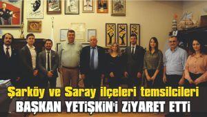 Tekirdağ'ın Şarköy ve Saray ilçeleri temsilcileri Başkan Yetişkin'i ziyaret etti