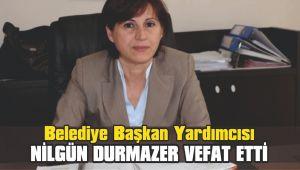 Belediye Başkan Yardımcısı Nilgün Durmazer vefat etti