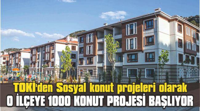 TOKİ'den Sosyal konut projeleri olarak o ilçeye 1000 konut projesi başlıyor