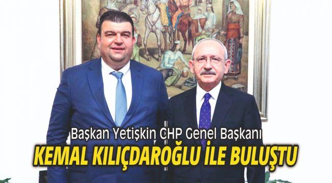 Başkan Yetişkin CHP Genel Başkanı Kemal Kılıçdaroğlu ile buluştu