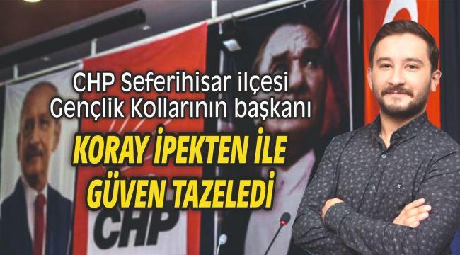 CHP Seferihisar ilçesi Gençlik Kollarının başkanı Koray İpekten ile güven tazeledi
