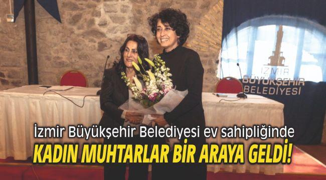 İzmir'in kadın muhtarları bir araya geldi!