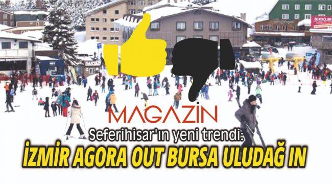 Seferihisar'ın yeni trendi: Agora out Uludağ In