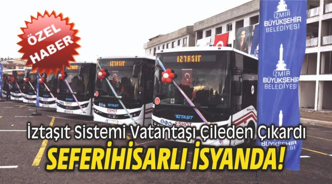 Seferihisarlı isyanda! Yeni toplu taşıma sistemi çileden çıkardı