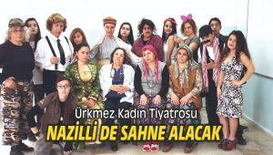 Ürkmez Kadın Tiyatrosu Nazilli de sahne alacak