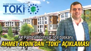 """AK Parti ilçe başkanı Ahmet Aydın'dan """"TOKİ"""" açıklaması"""