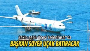 Başkan Soyer Sığacık'ta Uçak Batıracak