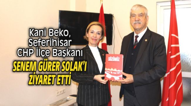 Kani Beko, Seferihisar CHP İlçe Başkanını ziyaret etti