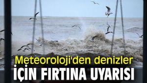 Meteoroloji Genel Müdürlüğü'nden denizler için fırtına uyarısı