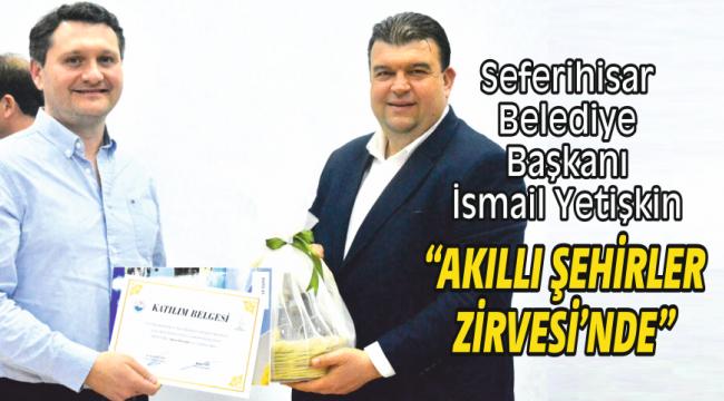 """Seferihisar Belediye Başkanı İsmail Yetişkin """"Akıllı Şehirler Zirvesi'nde"""""""
