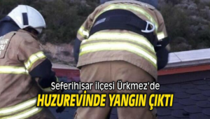 Seferihisar ilçesi Ürkmez'de huzurevinde yangın
