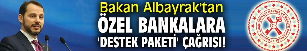 Bakan Albayrak'tan özel bankalara 'destek paketi' çağrısı!