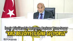 """Başkan Tunç Soyer """"Kriz belediyeciliğine geçiyoruz"""""""