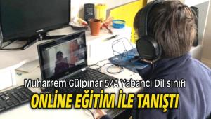 Muharrem Gülpınar 5/A Yabancı Dil sınıfı online eğitim ile tanıştı
