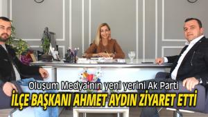 Oluşum Medya'nın yeni yerini Ak Parti İlçe Başkanı Ahmet Aydın ziyaret etti