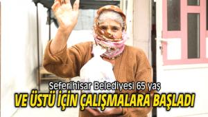 Seferihisar Belediyesi 65 yaş ve üstü için çalışmalara başladı