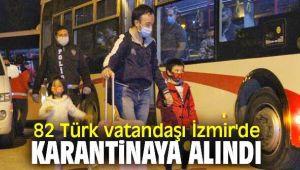 82 Türk vatandaşı İzmir'de karantinaya alındı