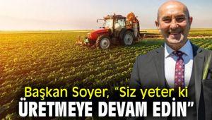 """Başkan Soyer, """"Siz yeter ki üretmeye devam edin"""""""