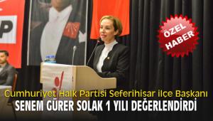 CHP Seferihisar ilçe Başkanı Senem Gürer Solak 1 yılı değerlendirdi