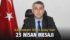 Kaymakam İlhan Abay'dan 23 Nisan mesajı