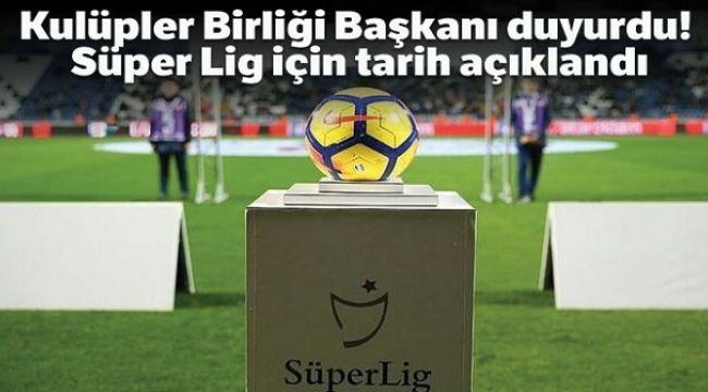 Süper Lig için tarih açıklandı
