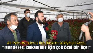 """AK Parti Menderes İlçe Başkanı Süleyman Artcı; """" Menderes, bakanımız için çok özel bir ilçe!"""""""