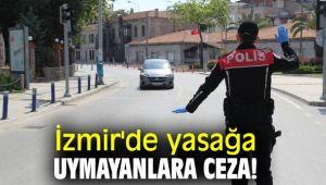 İzmir'de yasağa uymayanlara ceza!