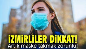 İzmirliler dikkat! Artık maske takmak zorunlu!