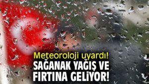 Meteoroloji uyardı! Sağanak ve fırtına geliyor!