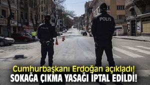 Cumhurbaşkanı Erdoğan açıkladı! Sokağa çıkma yasağı iptal edildi!