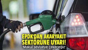 EPDK'dan akaryakıt sektörüne uyarı! 'Makul seviyeye çekeceğiz'
