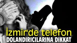 İzmir'de telefon dolandırıcılarına dikkat