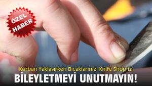 Kurban Yaklaşırken Bıçaklarınızı Knife Shop'ta bileyletmeyi unutmayın!
