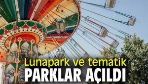 Lunapark ve tematik parklar faaliyete geçti!
